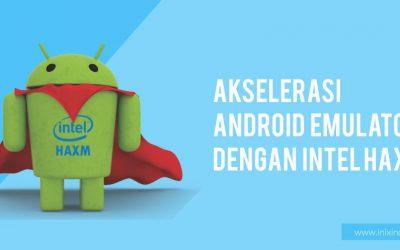 Akselerasi Android Emulator dengan Intel HAXM