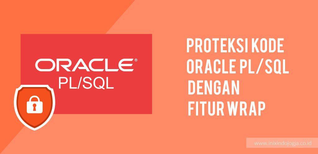 Proteksi Kode Oracle PL/SQL dengan Fitur Wrap 1