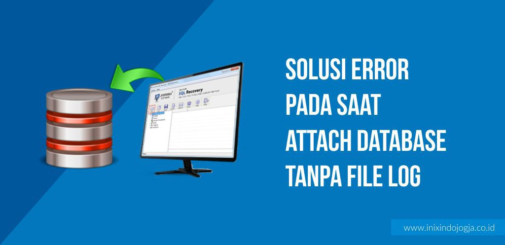 Tips & Trik SQL Server :  Solusi Error Saat Attach Database Tanpa File Log (File LDF) 1