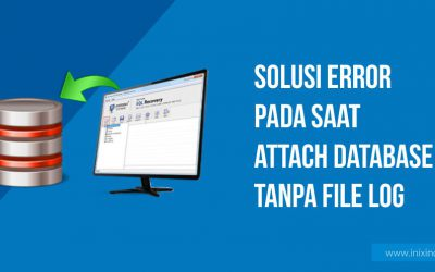 Tips & Trik SQL Server :  Solusi Error Saat Attach Database Tanpa File Log (File LDF)