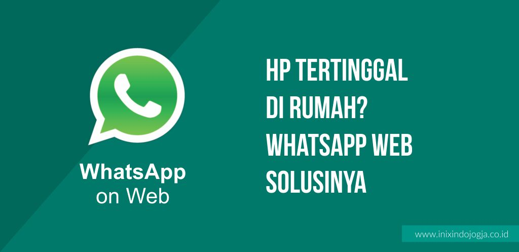 HP Tertinggal di Rumah? Jangan Panik, Whatsapp Web Solusinya 1