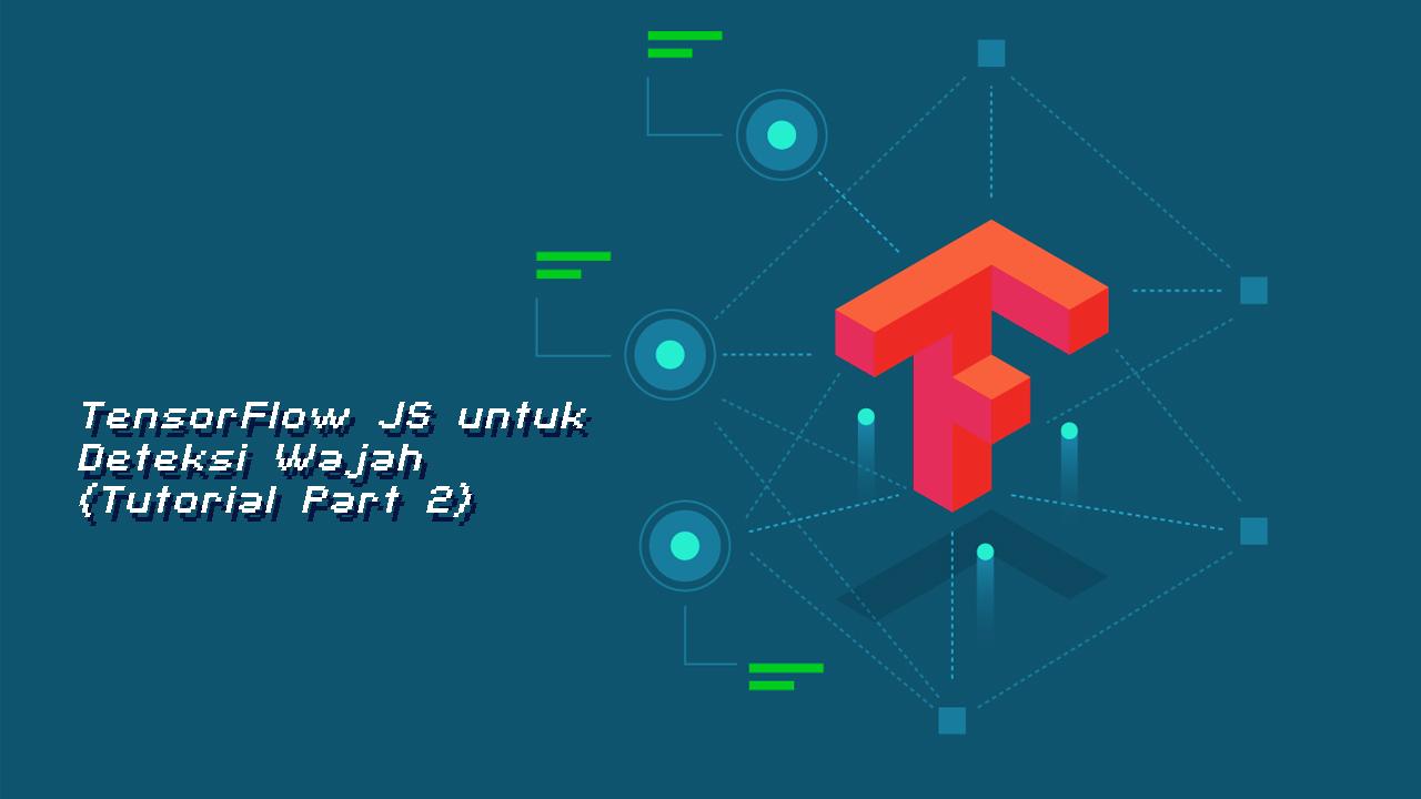 TensorFlow JS untuk Deteksi Wajah (Tutorial Part 2 : Face-api JS)